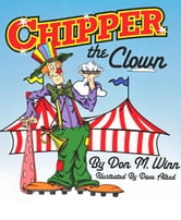 Chipper the Clown - A kids book about a circus clown who learns that it's important to ask for help in order to follow your dreams ebook by Don M. Winn