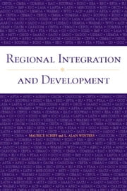 Regional Integration and Development: ebook by Schiff, Maurice