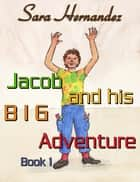 Jacob and his Big Adventure: Book 1 ebook by Sara Hernandez