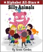 Alphabet All-Stars: Silly Animals ebook by Scott Gordon