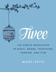 Twee - The Gentle Revolution in Music, Books, Television, Fashion, and Film ebook by Marc Spitz