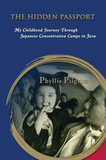 The Hidden Passport: My Childhood Journey Through Japanese Concentration Camps in Java ebook by Phyllis Pilgrim