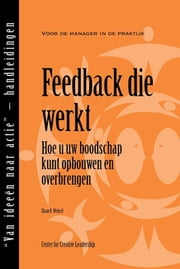 Feedback That Works: How to Build and Deliver Your Message (Dutch) ebook by Weitzel