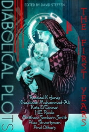 Diabolical Plots: The First Years ebook by David Steffen