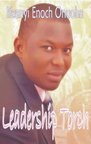 Leadership Torch ebook by Ifeanyi Enoch Onuoha