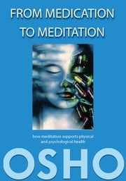 From Medication to Meditation - How meditation supports physical and psychological health ebook by Osho,Osho International Foundation