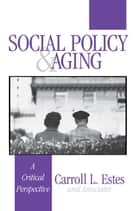 Social Policy and Aging ebook by Carroll L. Estes