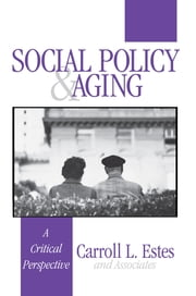 Social Policy and Aging - A Critical Perspective ebook by Carroll L. Estes