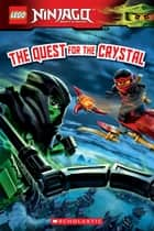 The Quest for the Crystal (LEGO Ninjago: Reader #14) ebook by Scholastic, Scholastic