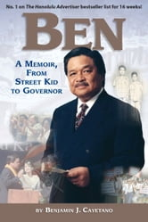 Ben: A Memoir  From Street Kid To Governor ebook by Benjamin J. Cayetano