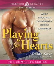 Playing for Hearts - The Complete Series ekitaplar by Debra Kayn