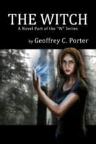 "The Witch - ""W"" Series, #3 eBook by Geoffrey Porter"
