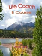 Life Coach Ecourse ebook by Wee Dilts