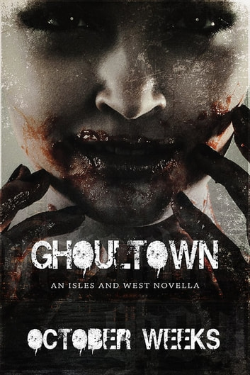 Ghoultown - an Isles and West novella ebook by October Weeks