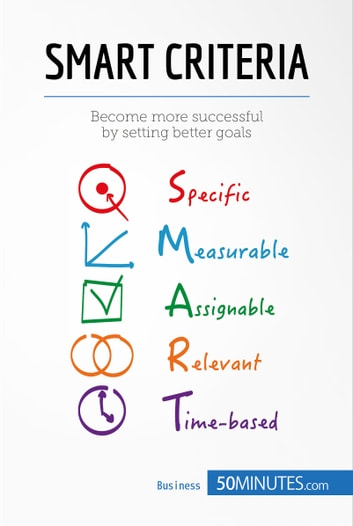 SMART Criteria - Become more successful by setting better goals ebook by 50MINUTES.COM