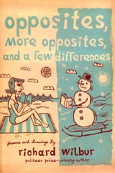 Opposites, More Opposites, and a Few Differences ebook by Richard Wilbur