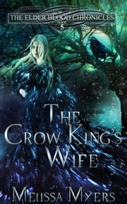 The Elder Blood Chronicles Book 5 The Crow King's Wife ebook by Melissa Myers