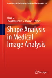 Shape Analysis in Medical Image Analysis ebook by João Manuel R. S. Tavares, Shuo Li