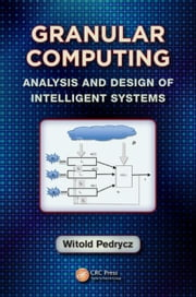 Granular Computing: Analysis and Design of Intelligent Systems ebook by Pedrycz, Witold