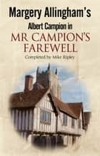 Mr Campion's Farewell - The return of Albert Campion completed by Mike Ripley ebook by Mike Ripley
