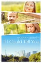 If I Could Tell You ebook by Hannah Brown