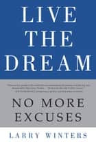 Live the Dream - No More Excuses ebook by Larry Winters