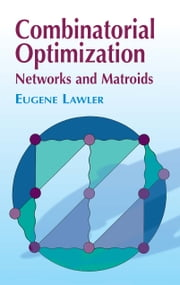 Combinatorial Optimization - Networks and Matroids ebook by Eugene Lawler