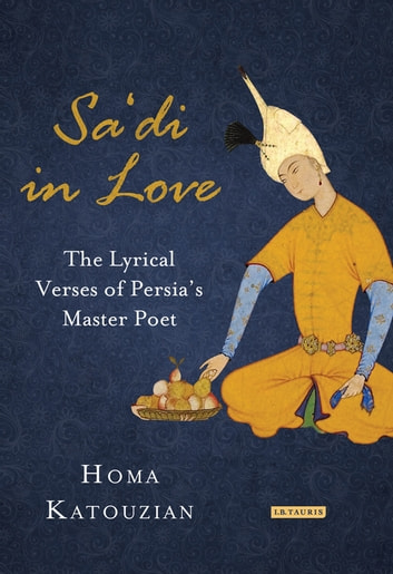 Sa'di in Love - The Lyrical Verses of Persia's Master Poet ebook by Homa Katouzian