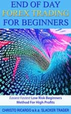 End of Day Forex Trading for Beginners ebook by Christo Ricardo