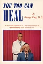 You Too Can Heal ebook by