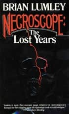 Necroscope: The Lost Years ebook by Brian Lumley