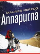 Annapurna: The First Conquest of an 8,000-Meter Peak ebook by Maurice Herzog,Nea Morin,Janet Adam Smith