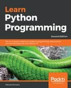 Learn Python Programming - The no-nonsense, beginner's guide to programming, data science, and web development with Python 3.7, 2nd Edition ebook by Fabrizio Romano