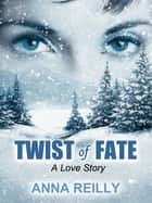 Twist of Fate ebook by Anna Reilly