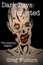 Dark Days: Infected ebook by Greg Wilburn
