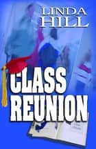 Class Reunion ebook by Linda Hill