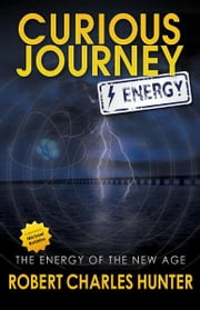Curious Journey: Energy - The Energy of the New Age ebook by Robert Charles Hunter