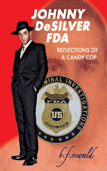 Johnny De Silver FDA: Reflections of a Candy Cop ebook by BF Oswald