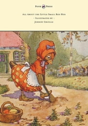 All About the Little Small Red Hen - Illustrated by Johnny Gruelle ebook by Johnny Gruelle