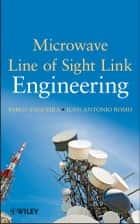 Microwave Line of Sight Link Engineering ebook by Pablo Angueira,Juan Romo