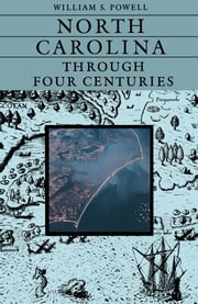 North Carolina Through Four Centuries ebook by William S. Powell