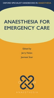 Anaesthesia for Emergency Care ebook by Jerry Nolan,Jasmeet Soar