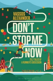 Don't Stop Me Now - 26.2 Tales of a Runner's Obsession ebook by Vassos Alexander,Chris Evans