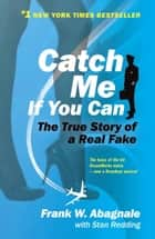Catch Me If You Can - The True Story of a Real Fake ebook by Frank W. Abagnale, Stan Redding