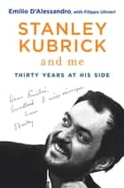 Stanley Kubrick and Me - Thirty Years at His Side ebook by Filippo Ulivieri, Simon Marsh, Emilio D'Alessandro