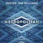 Metropolitan audiobook by Walter Jon Williams