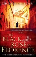 The Black Rose Of Florence ekitaplar by Michele Giuttari