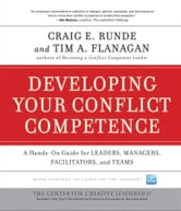 Developing Your Conflict Competence - A Hands-On Guide for Leaders, Managers, Facilitators, and Teams ebook by Craig E. Runde,Tim A. Flanagan