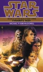 Tyrant's Test: Star Wars Legends (The Black Fleet Crisis) eBook by Michael P. Kube-Mcdowell
