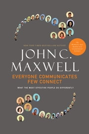 Everyone Communicates, Few Connect - What the Most Effective People Do Differently ebook by Kobo.Web.Store.Products.Fields.ContributorFieldViewModel